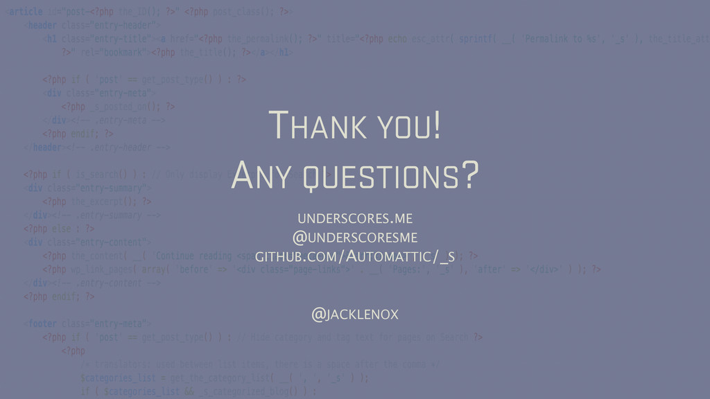 THANK YOU! ANY QUESTIONS? UNDERSCORES.ME