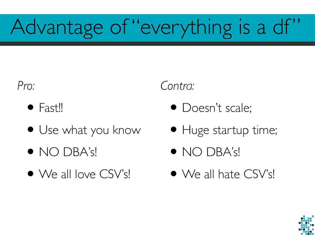 """Advantage of """"everything is a df"""" Pro: •Fast!! ..."""