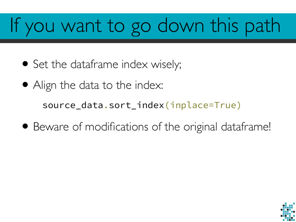 •Set the dataframe index wisely; •Align the dat...