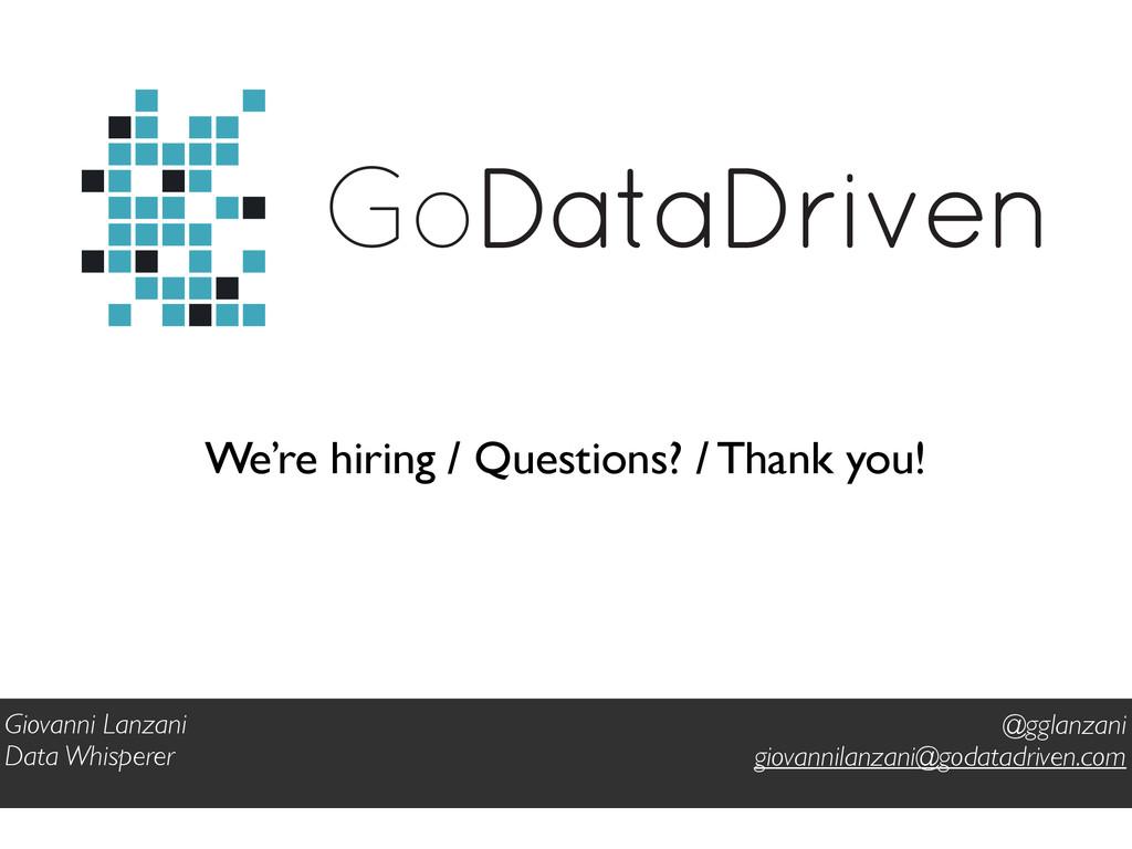 GoDataDriven We're hiring / Questions? / Thank ...