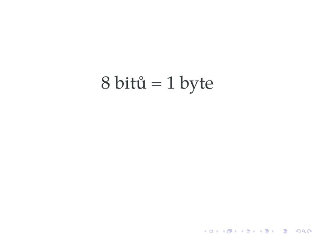 8 bitů = 1 byte