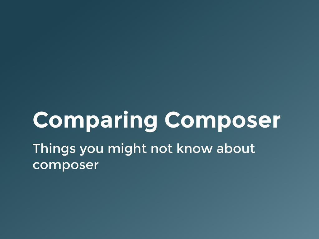 Comparing Composer Things you might not know ab...