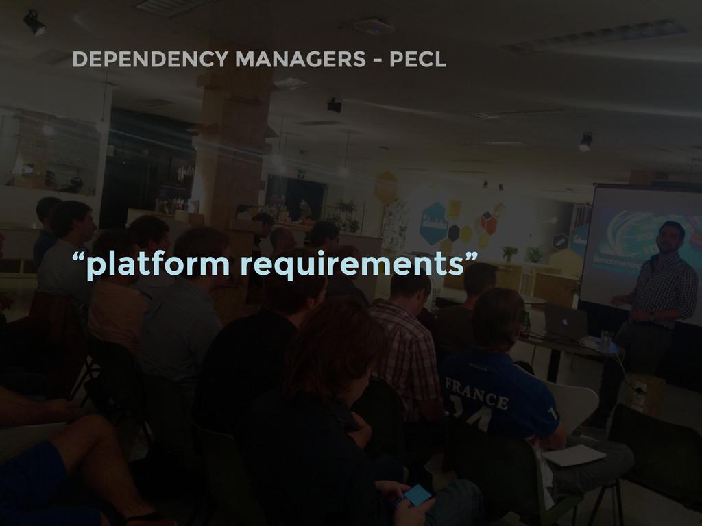 """DEPENDENCY MANAGERS - PECL """"platform requiremen..."""