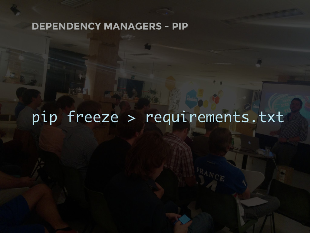 DEPENDENCY MANAGERS - PIP pip freeze > requirem...