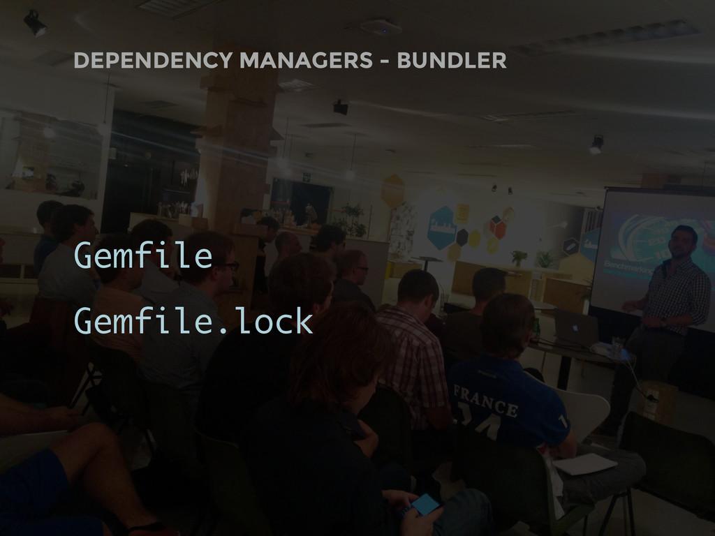 DEPENDENCY MANAGERS - BUNDLER Gemfile Gemfile.l...