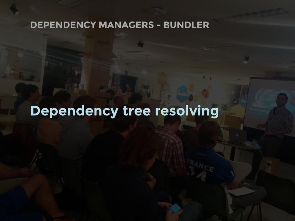 DEPENDENCY MANAGERS - BUNDLER Dependency tree r...
