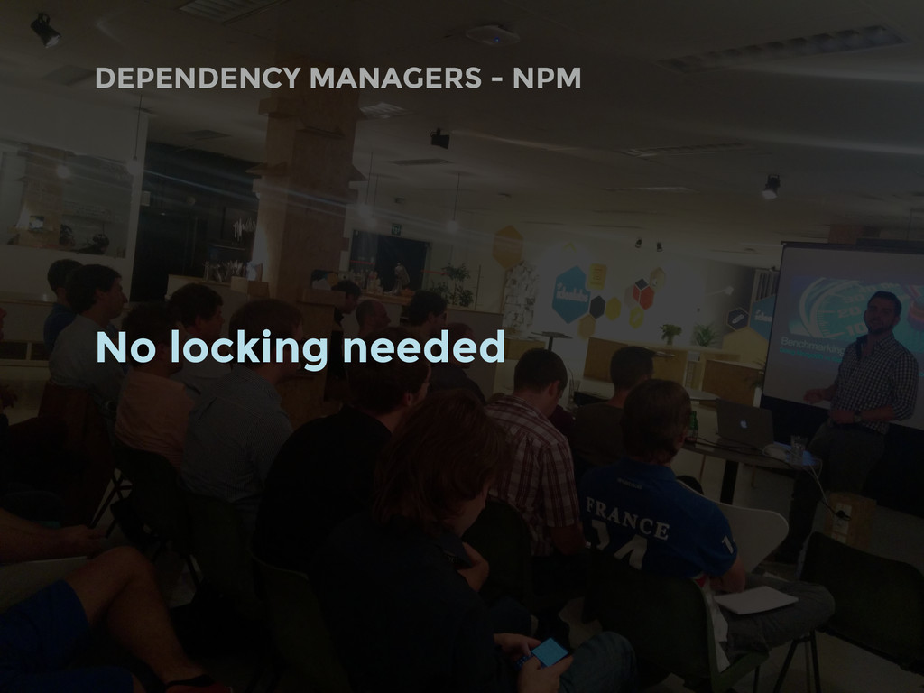 DEPENDENCY MANAGERS - NPM No locking needed