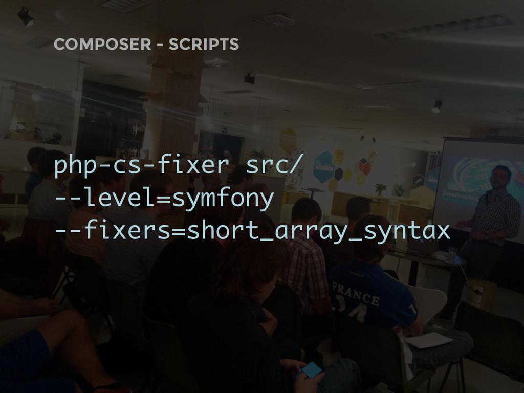 COMPOSER - SCRIPTS php-cs-fixer src/ --level=sy...