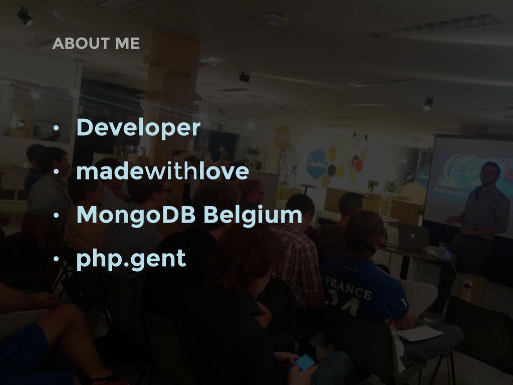 • Developer • madewithlove • MongoDB Belgium • ...