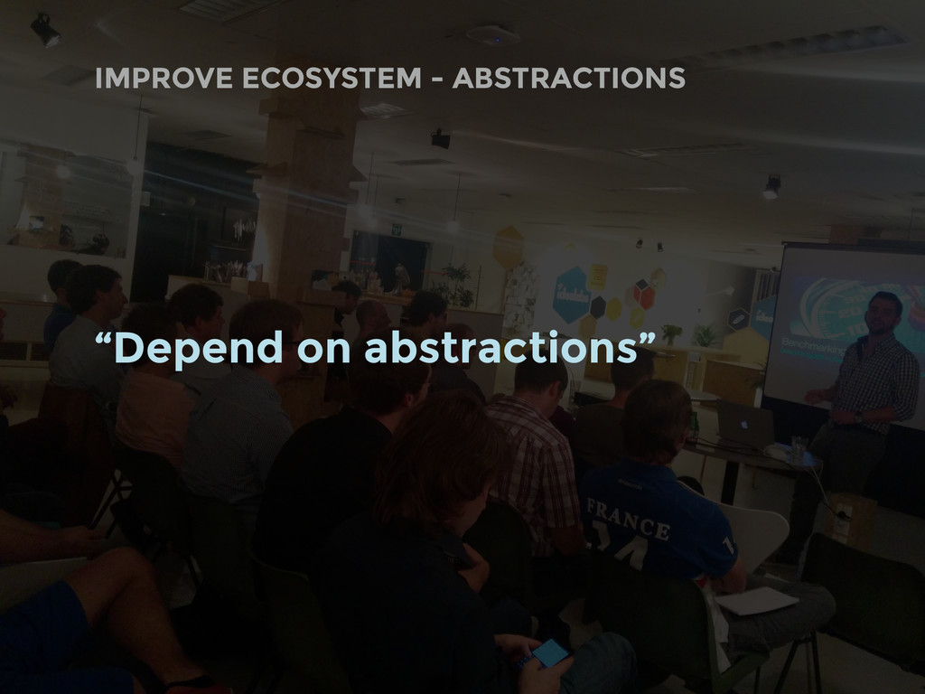 """""""Depend on abstractions"""" IMPROVE ECOSYSTEM - AB..."""