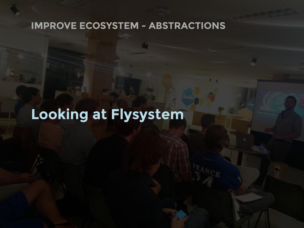 Looking at Flysystem IMPROVE ECOSYSTEM - ABSTRA...