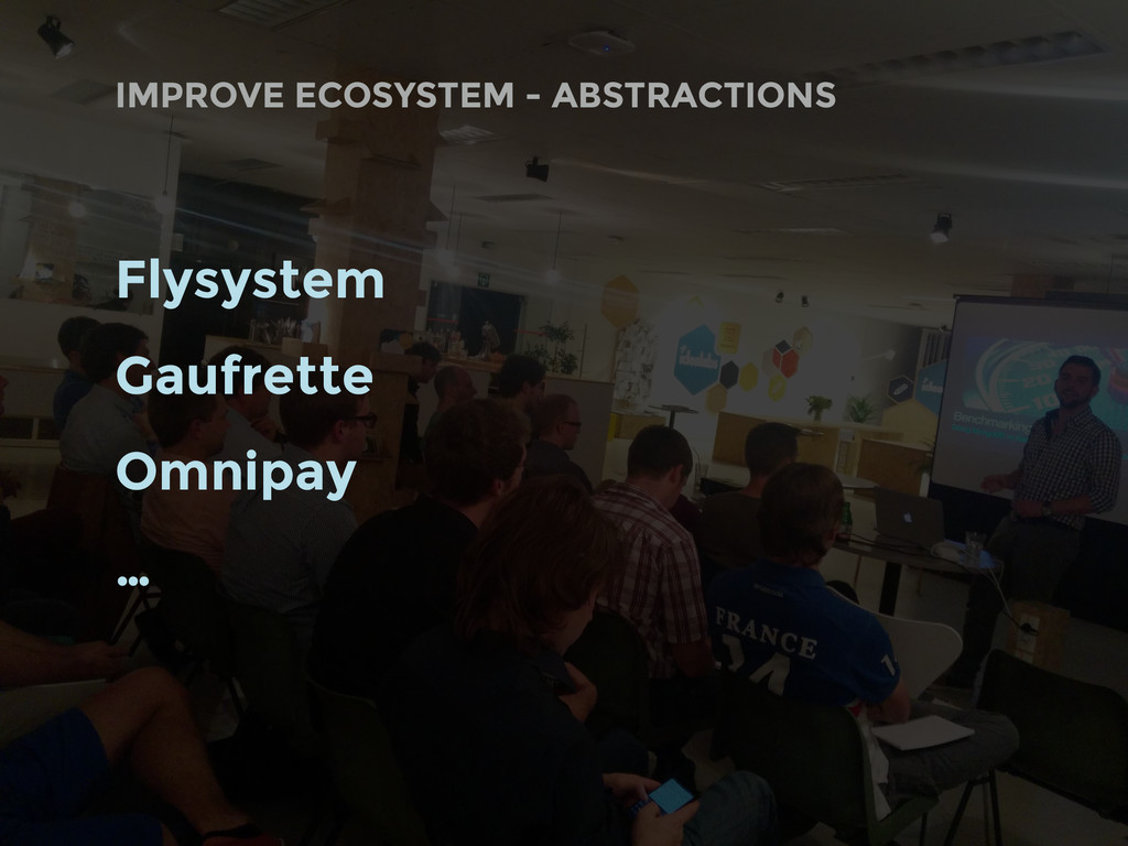 Flysystem Gaufrette Omnipay … IMPROVE ECOSYSTEM...
