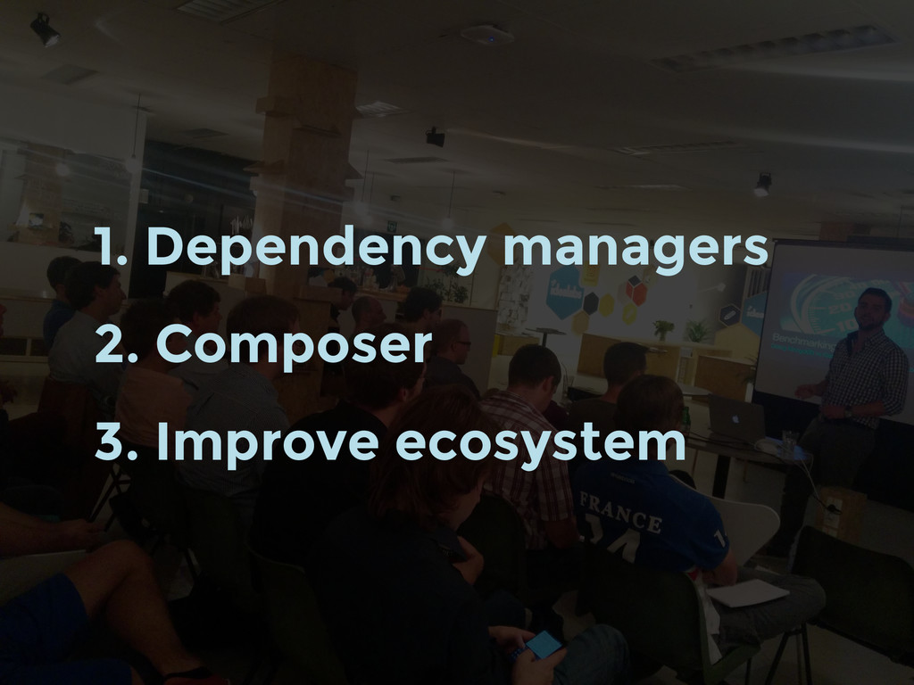 1. Dependency managers 2. Composer 3. Improve e...