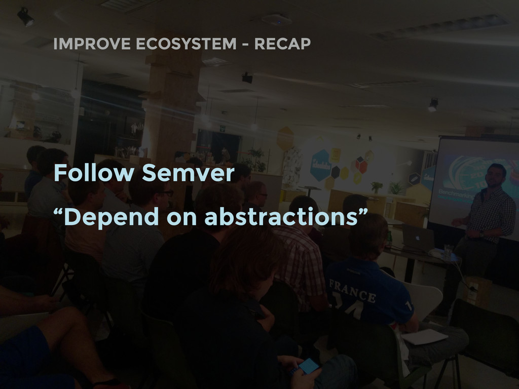 """Follow Semver """"Depend on abstractions"""" IMPROVE ..."""