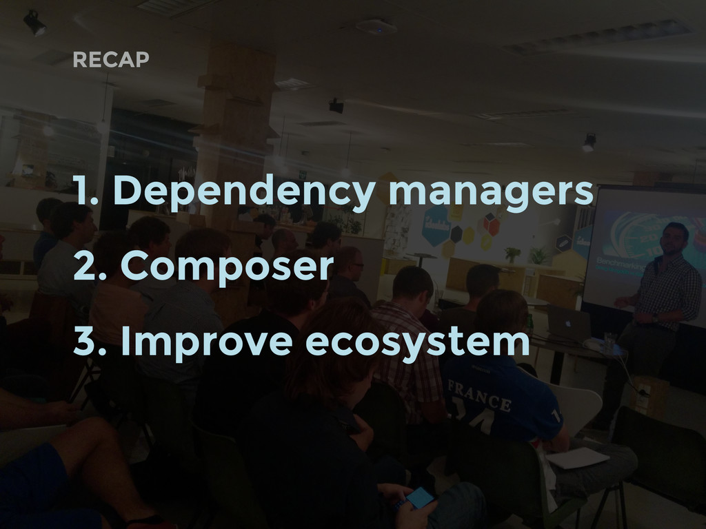 RECAP 1. Dependency managers 2. Composer 3. Imp...