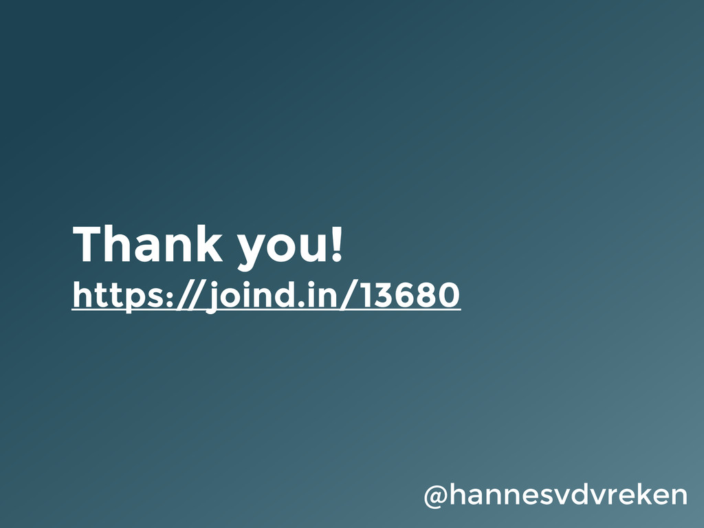 Thank you! https:/ /joind.in/13680 @hannesvdvre...