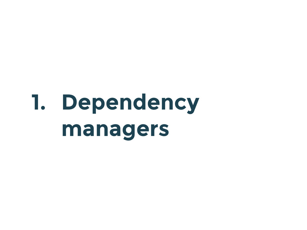 1. Dependency managers