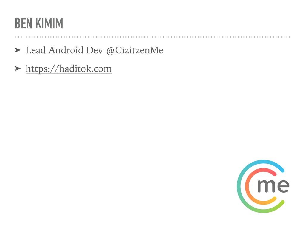 BEN KIMIM ➤ Lead Android Dev @CizitzenMe ➤ http...