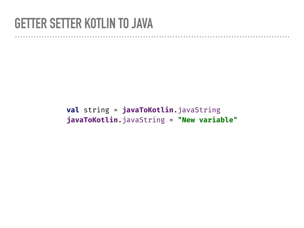 GETTER SETTER KOTLIN TO JAVA val string = javaT...