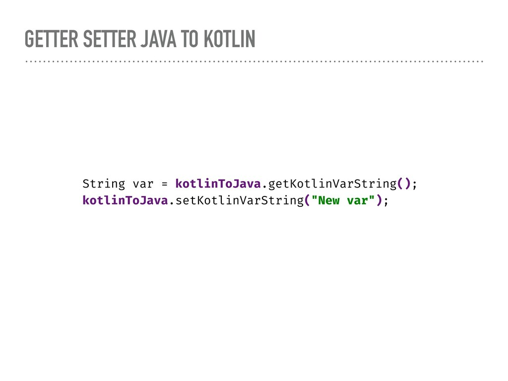 GETTER SETTER JAVA TO KOTLIN String var = kotli...