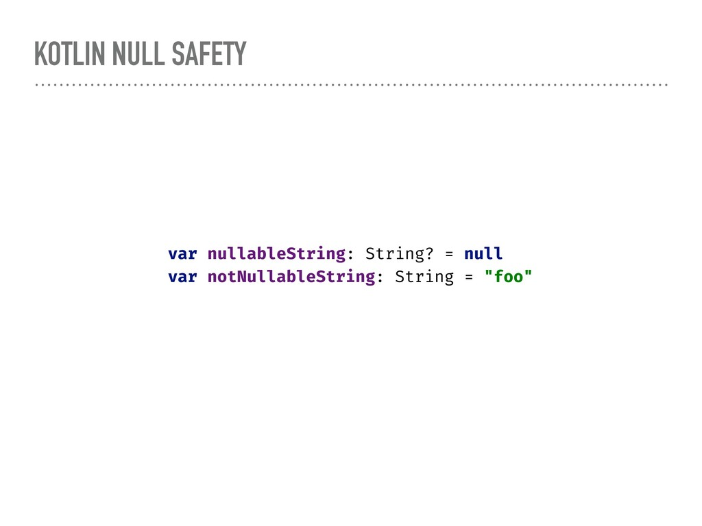 KOTLIN NULL SAFETY var nullableString: String? ...