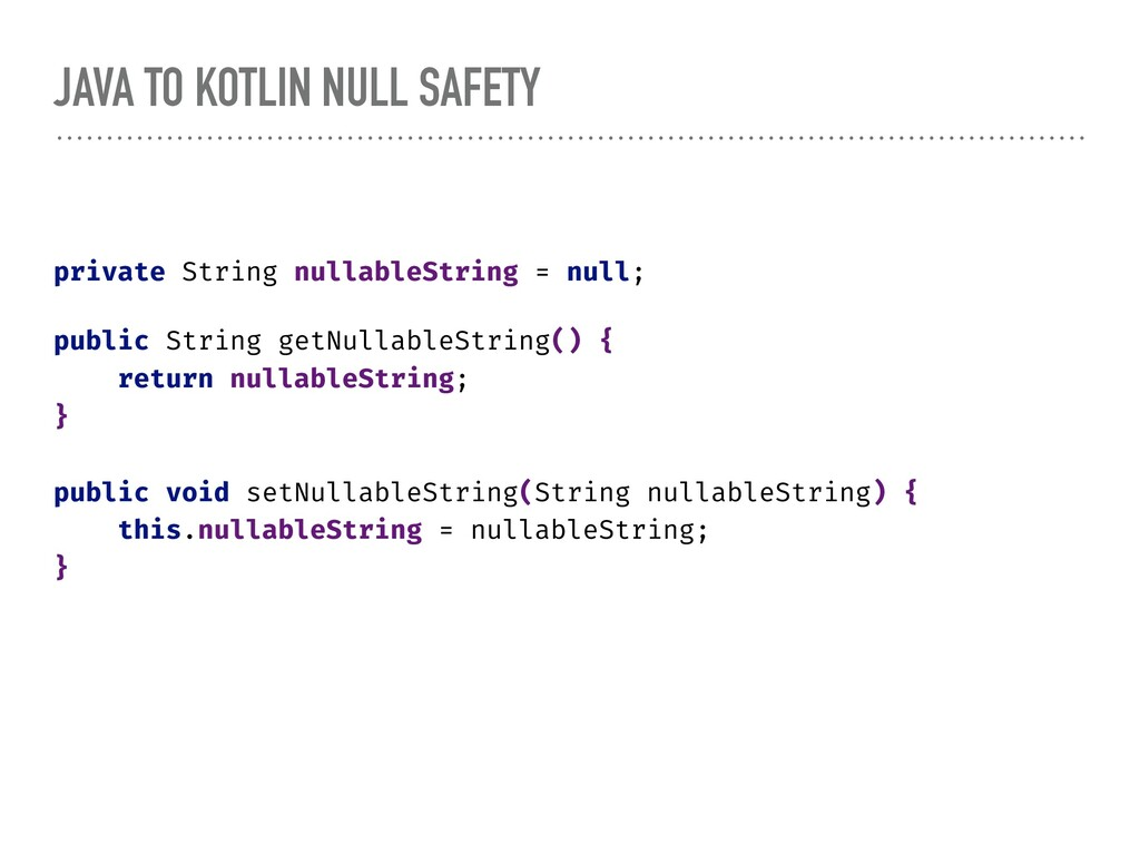JAVA TO KOTLIN NULL SAFETY private String nulla...