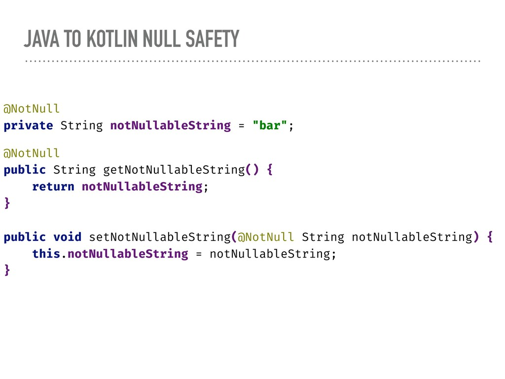JAVA TO KOTLIN NULL SAFETY @NotNull private Str...