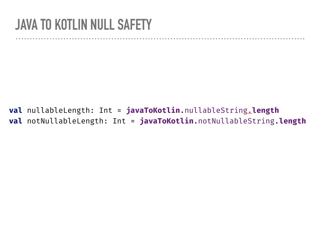 JAVA TO KOTLIN NULL SAFETY val nullableLength: ...