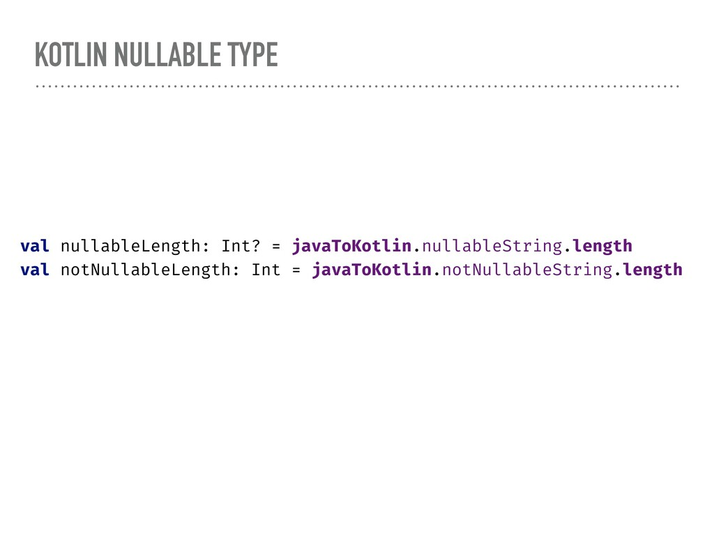 KOTLIN NULLABLE TYPE val nullableLength: Int? =...