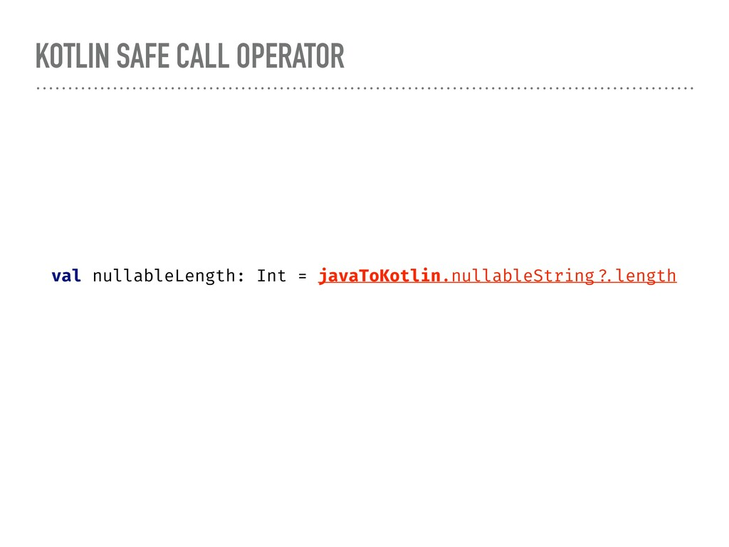KOTLIN SAFE CALL OPERATOR val nullableLength: I...