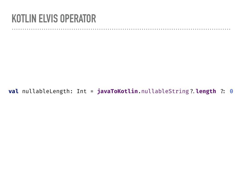 KOTLIN ELVIS OPERATOR val nullableLength: Int =...