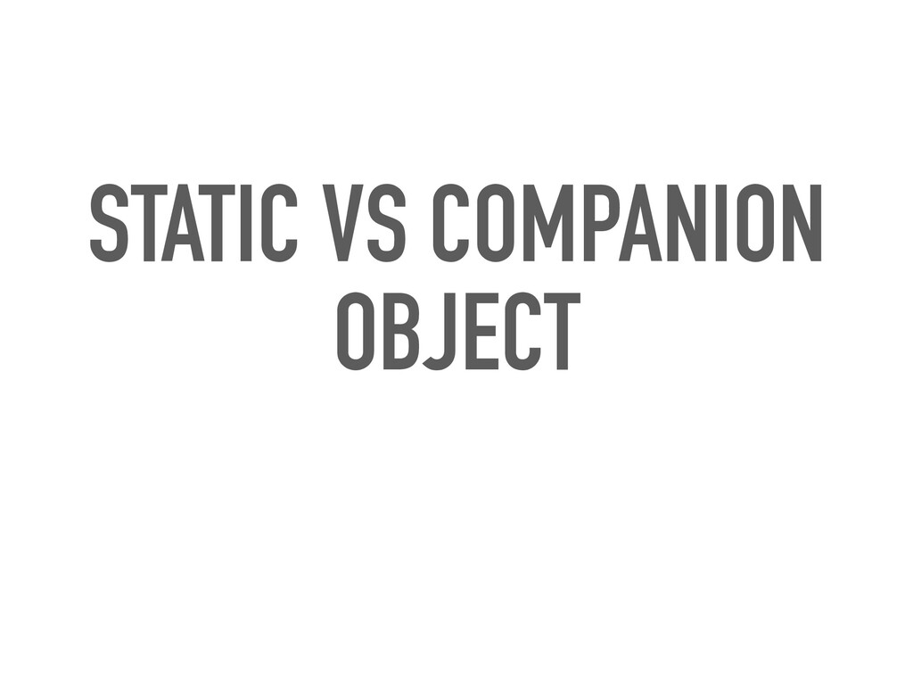 STATIC VS COMPANION OBJECT