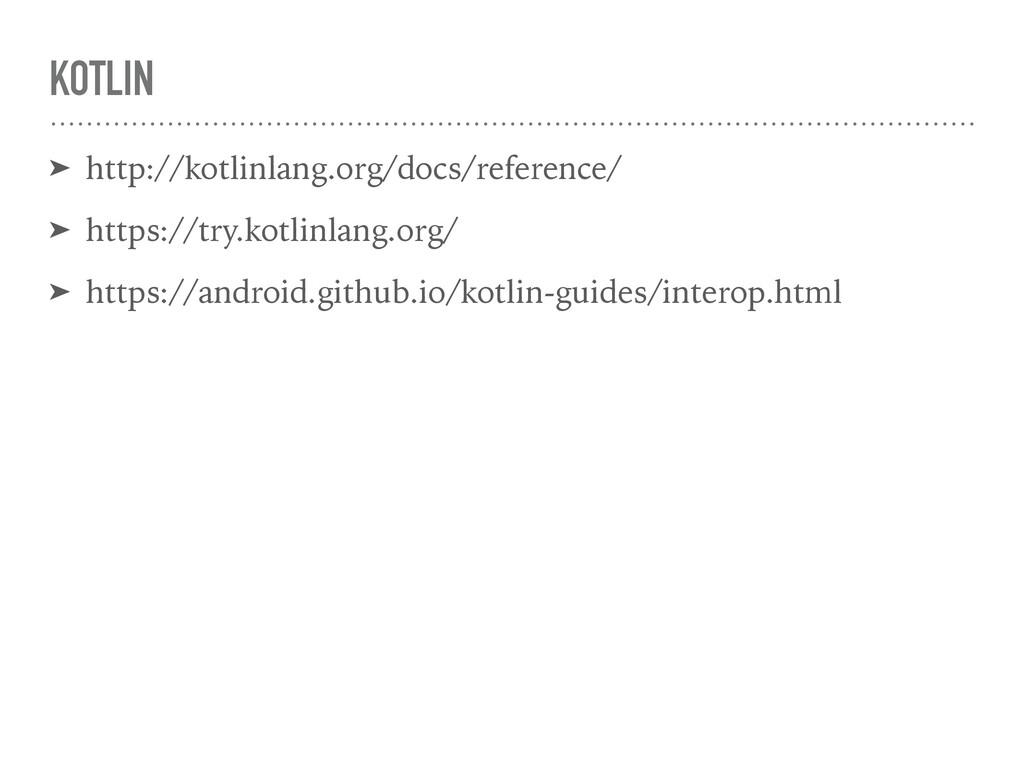 KOTLIN ➤ http://kotlinlang.org/docs/reference/ ...