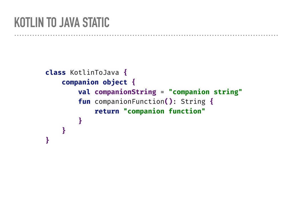 KOTLIN TO JAVA STATIC class KotlinToJava { comp...