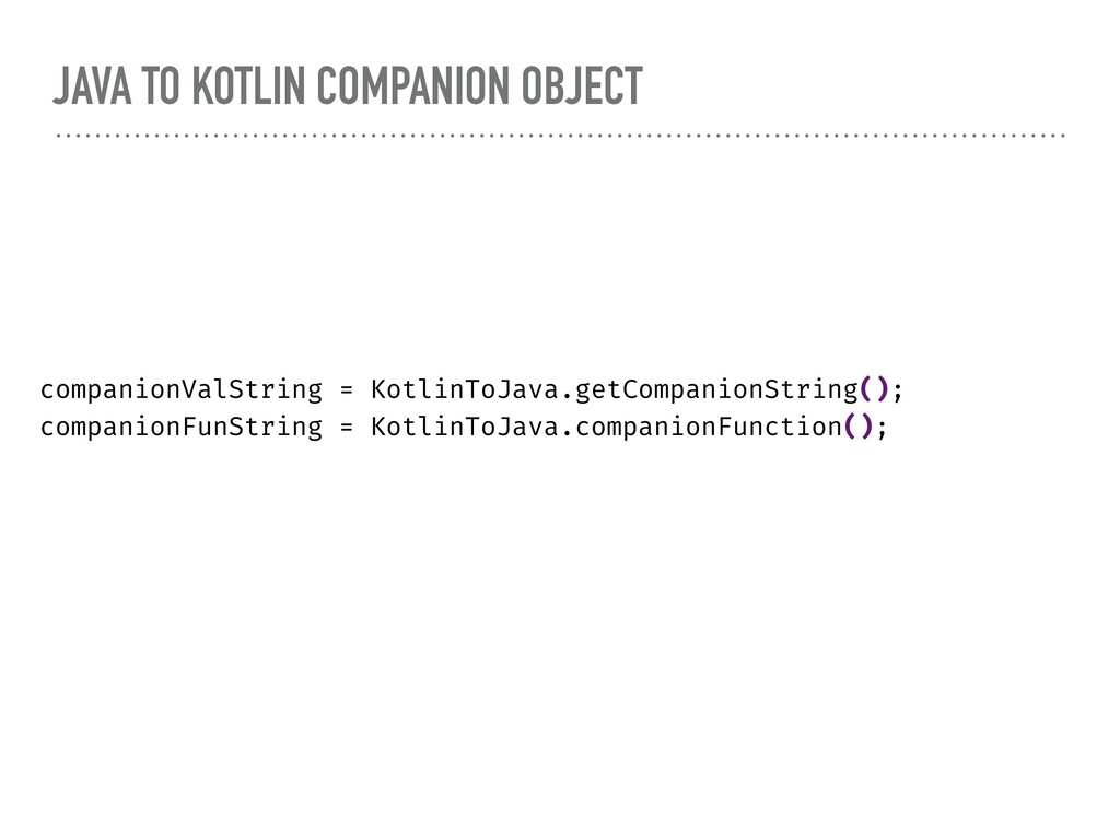JAVA TO KOTLIN COMPANION OBJECT companionValStr...