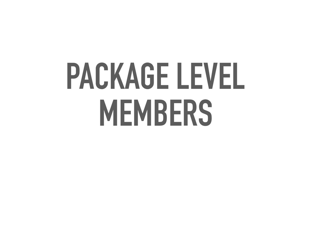 PACKAGE LEVEL MEMBERS