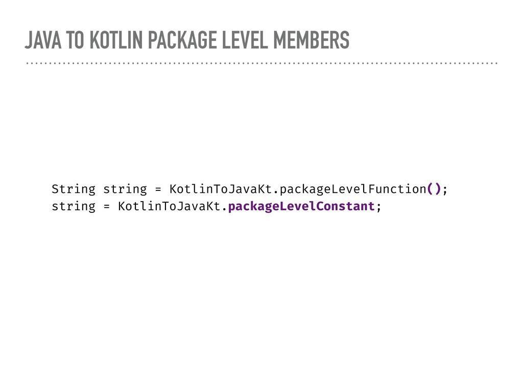 JAVA TO KOTLIN PACKAGE LEVEL MEMBERS String str...