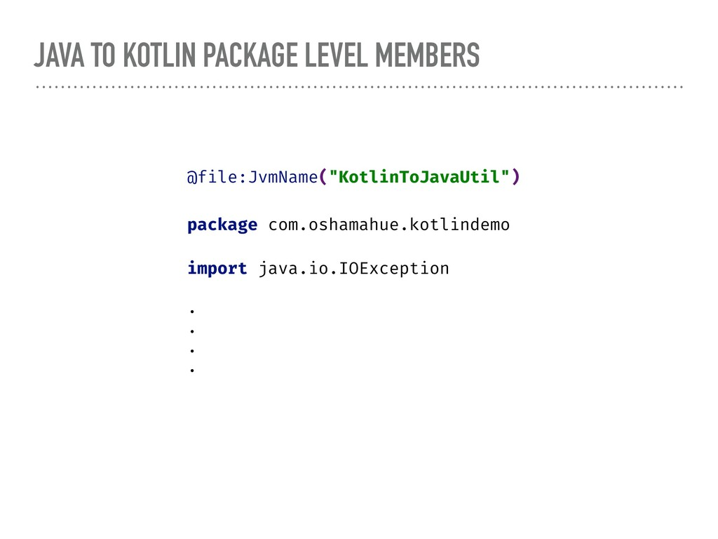 JAVA TO KOTLIN PACKAGE LEVEL MEMBERS @file:JvmN...