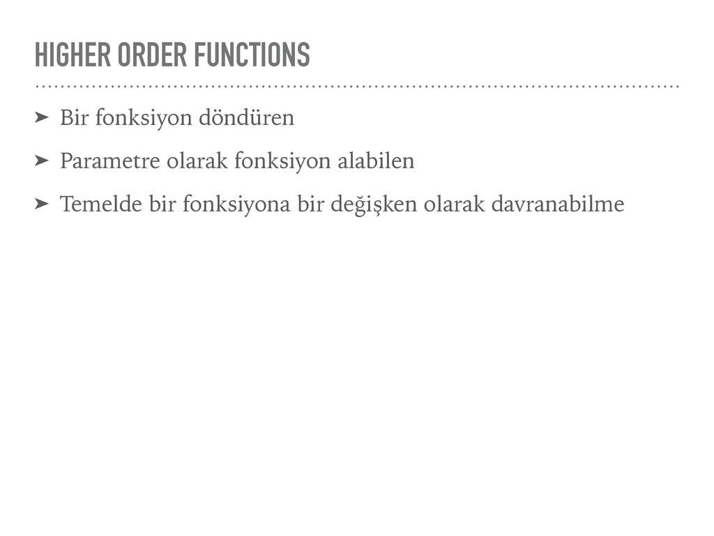 HIGHER ORDER FUNCTIONS ➤ Bir fonksiyon döndüren...
