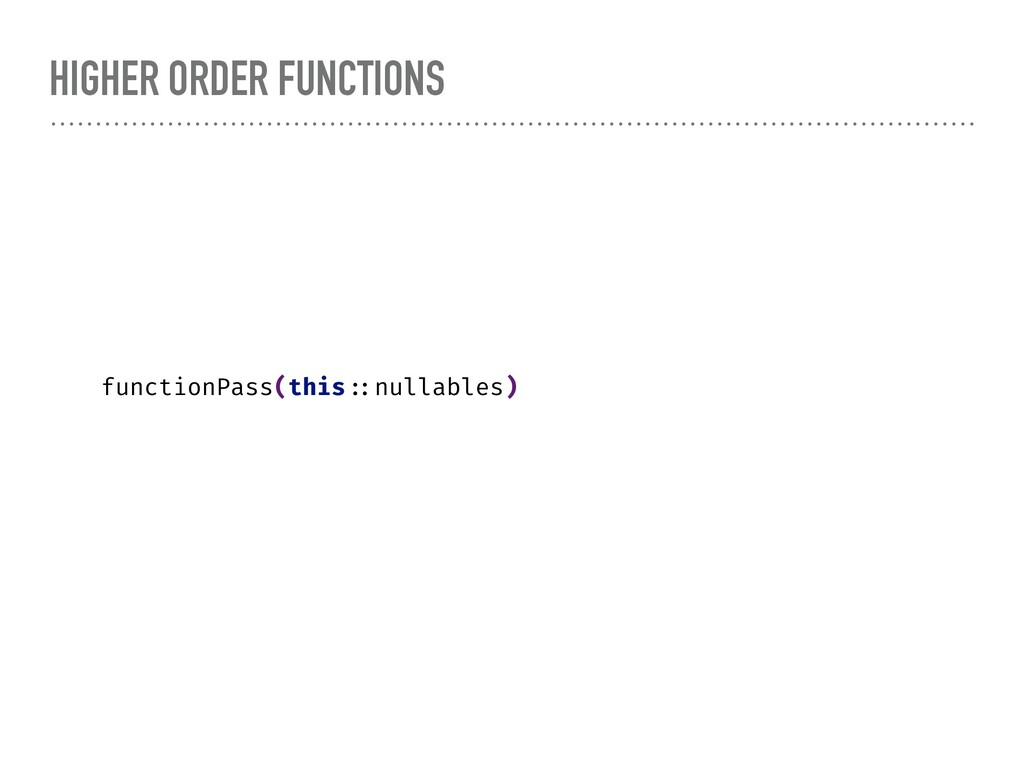 HIGHER ORDER FUNCTIONS functionPass(this ::null...