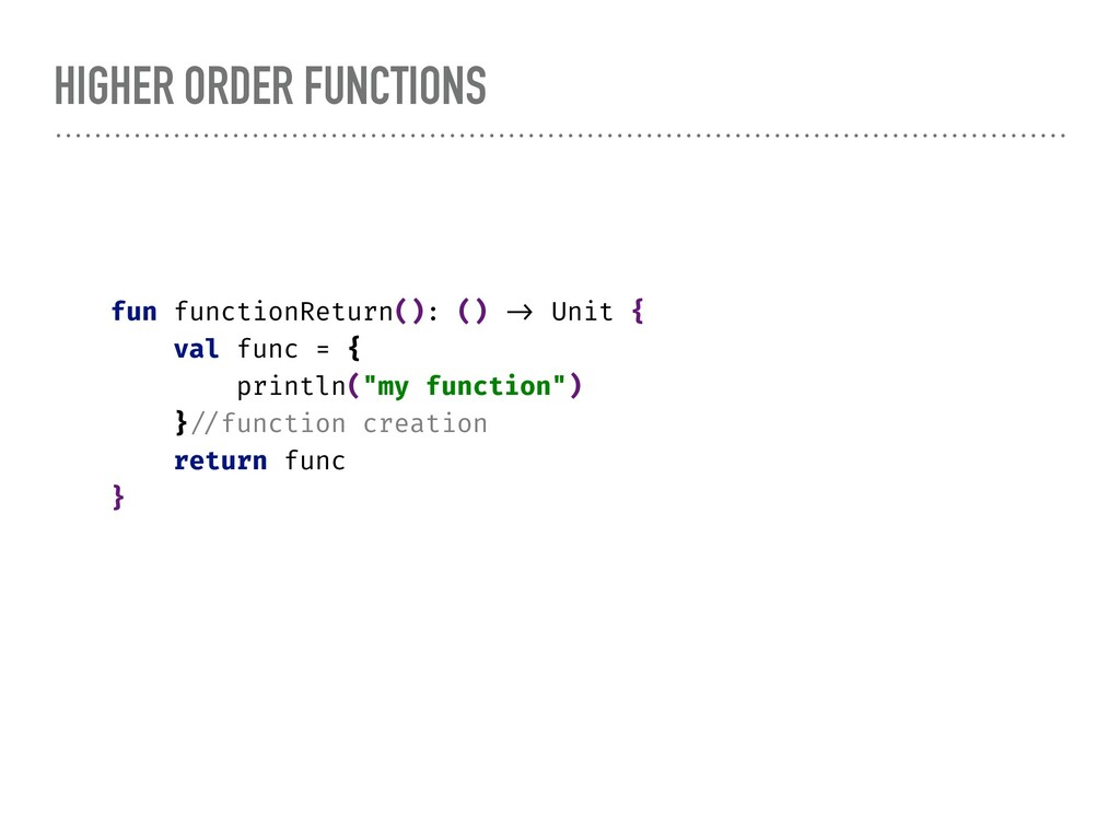 HIGHER ORDER FUNCTIONS fun functionReturn(): ()...
