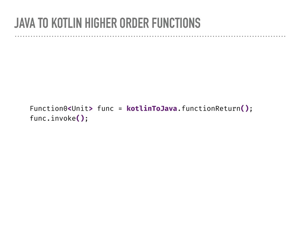 JAVA TO KOTLIN HIGHER ORDER FUNCTIONS Function0...