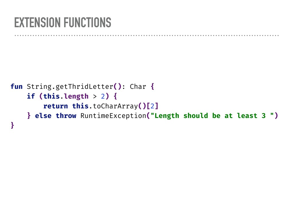 EXTENSION FUNCTIONS fun String.getThridLetter()...