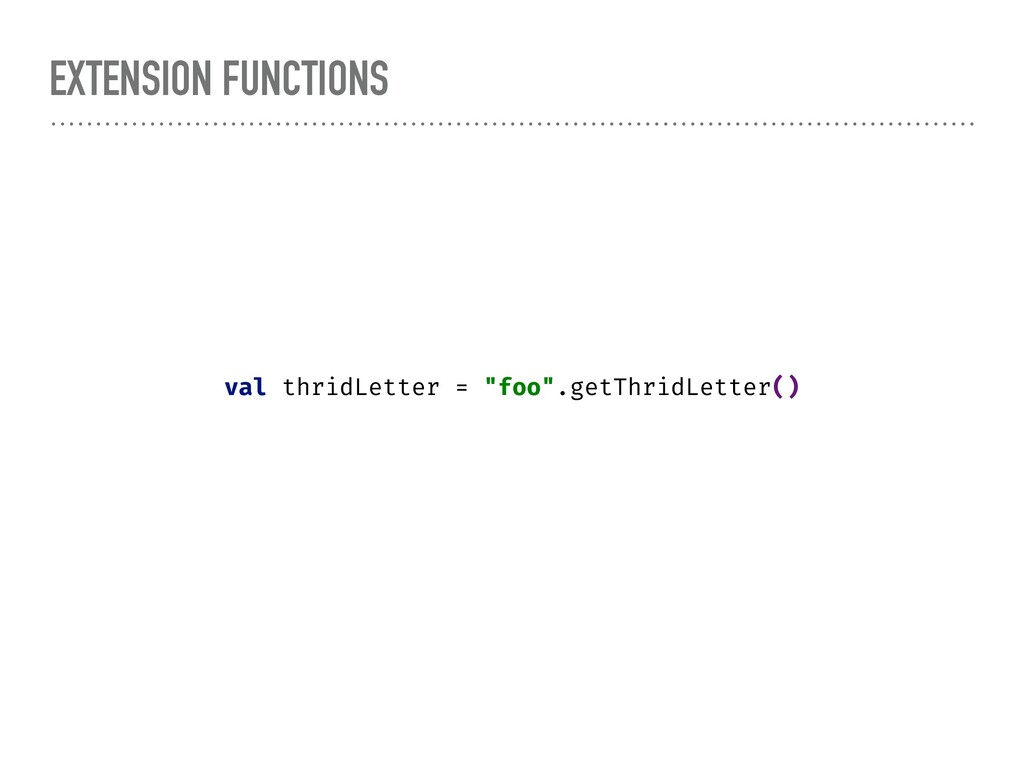 "EXTENSION FUNCTIONS val thridLetter = ""foo"".get..."