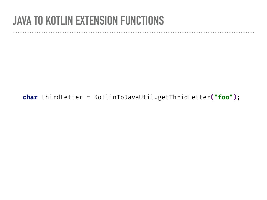 JAVA TO KOTLIN EXTENSION FUNCTIONS char thirdLe...