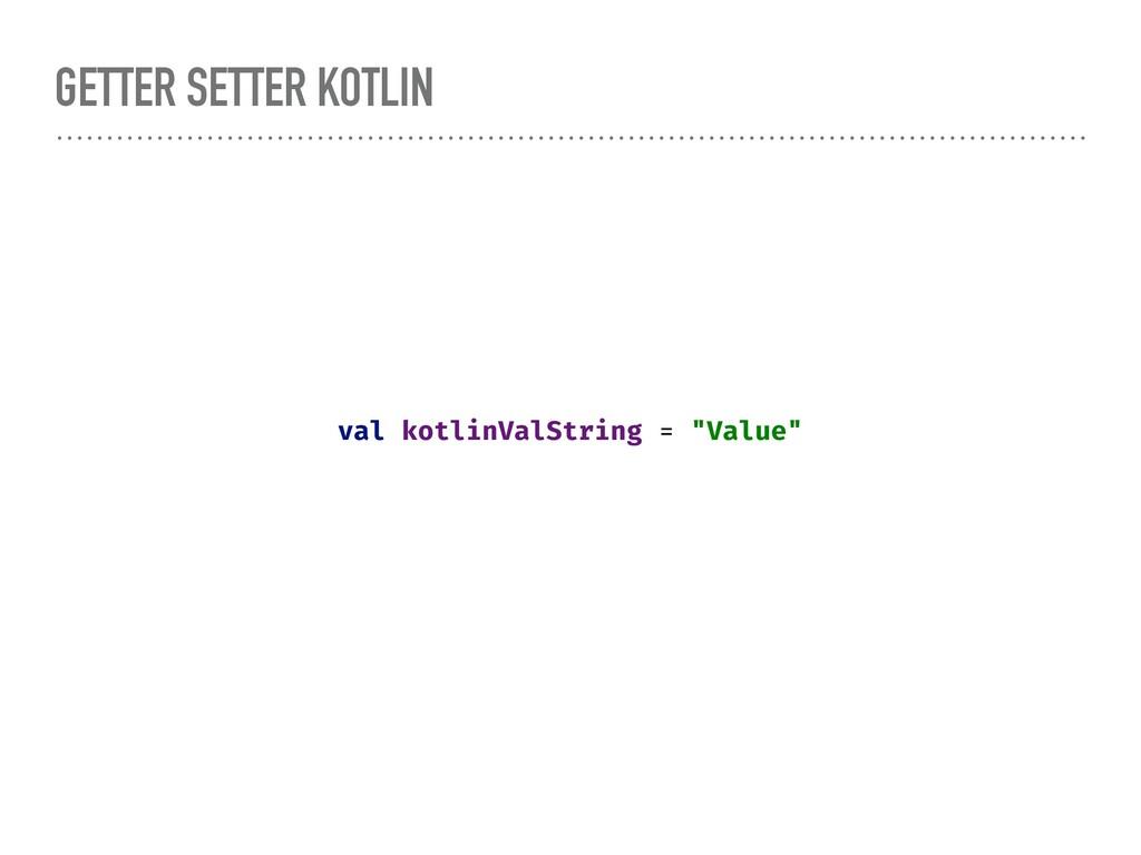 """GETTER SETTER KOTLIN val kotlinValString = """"Val..."""