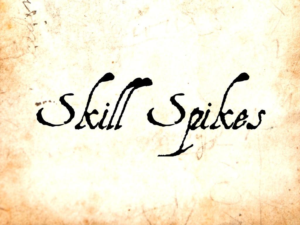 Skill Spikes