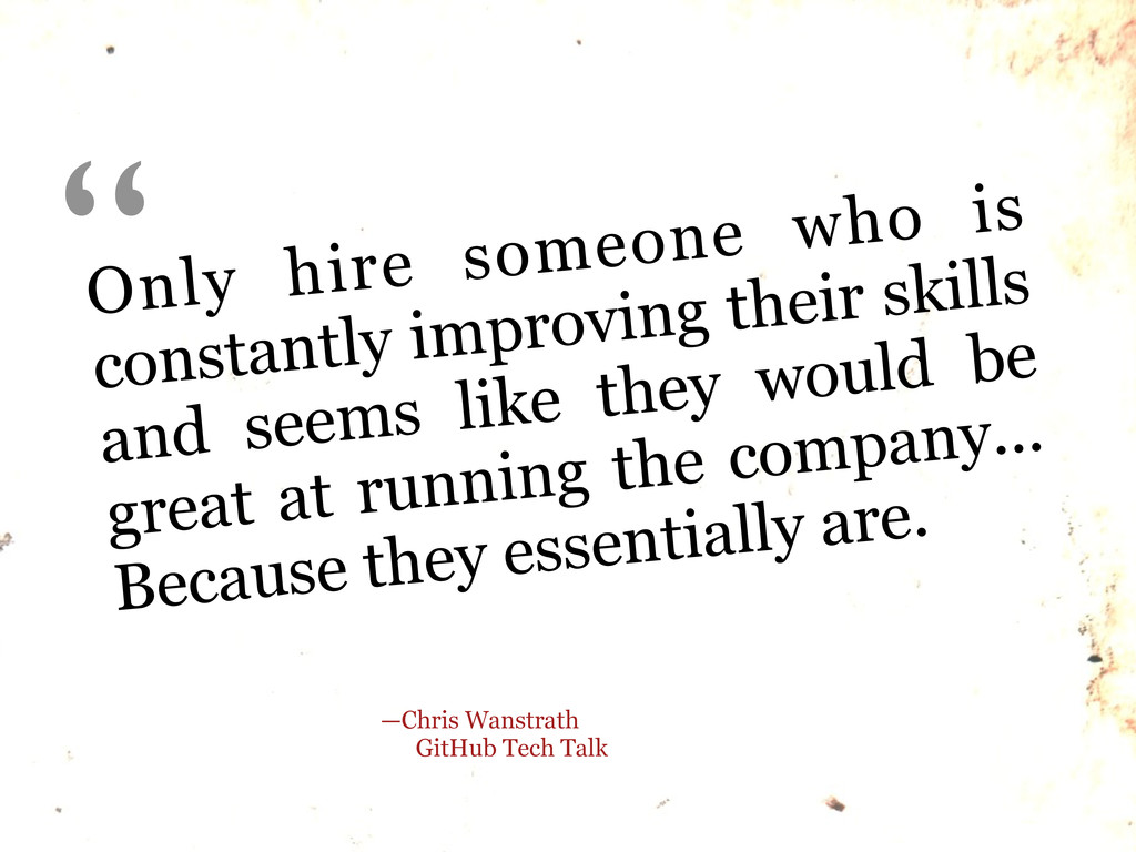 Only hire someone who is constantly improving t...