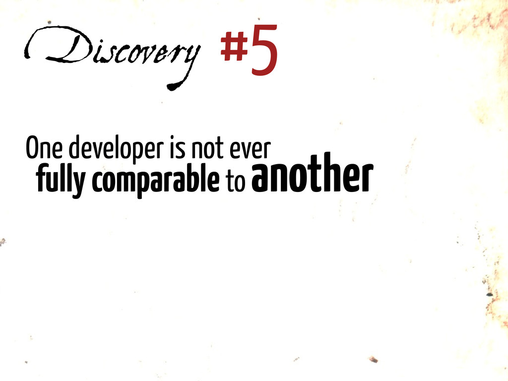 Discovery #5 One developer is not ever fully co...