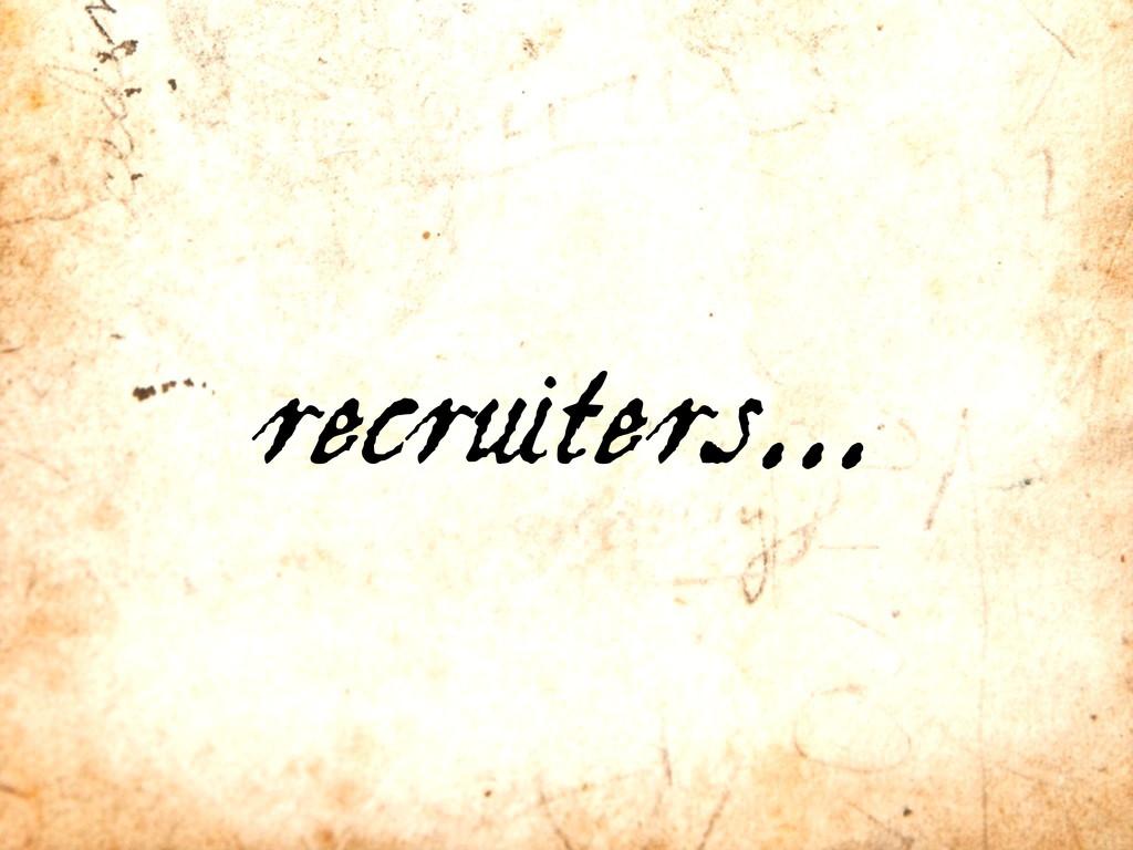 recruiters...